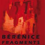 BÉRÉNICE / FRAGMENTS