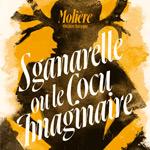 SGANARELLE OU LE COCU IMAGINAIRE